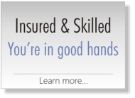 Insured & Skilled, You're in good hands.